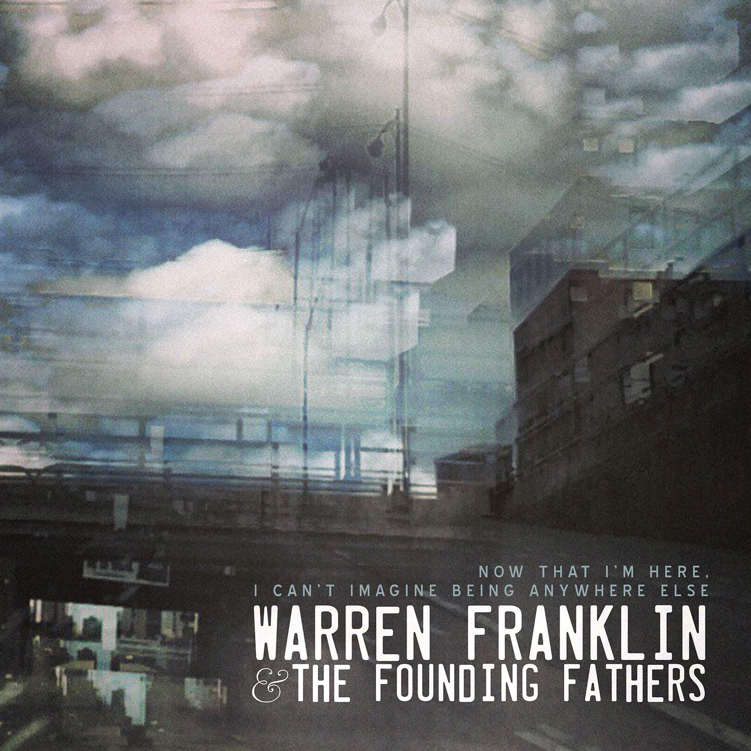Now That I'm Here, I Can't Imagine Being Anywhere Else by Warren Franklin & the Founding Fathers
